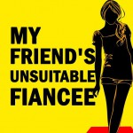 "Cover of ""My friend's unsuitable Fiancee"""